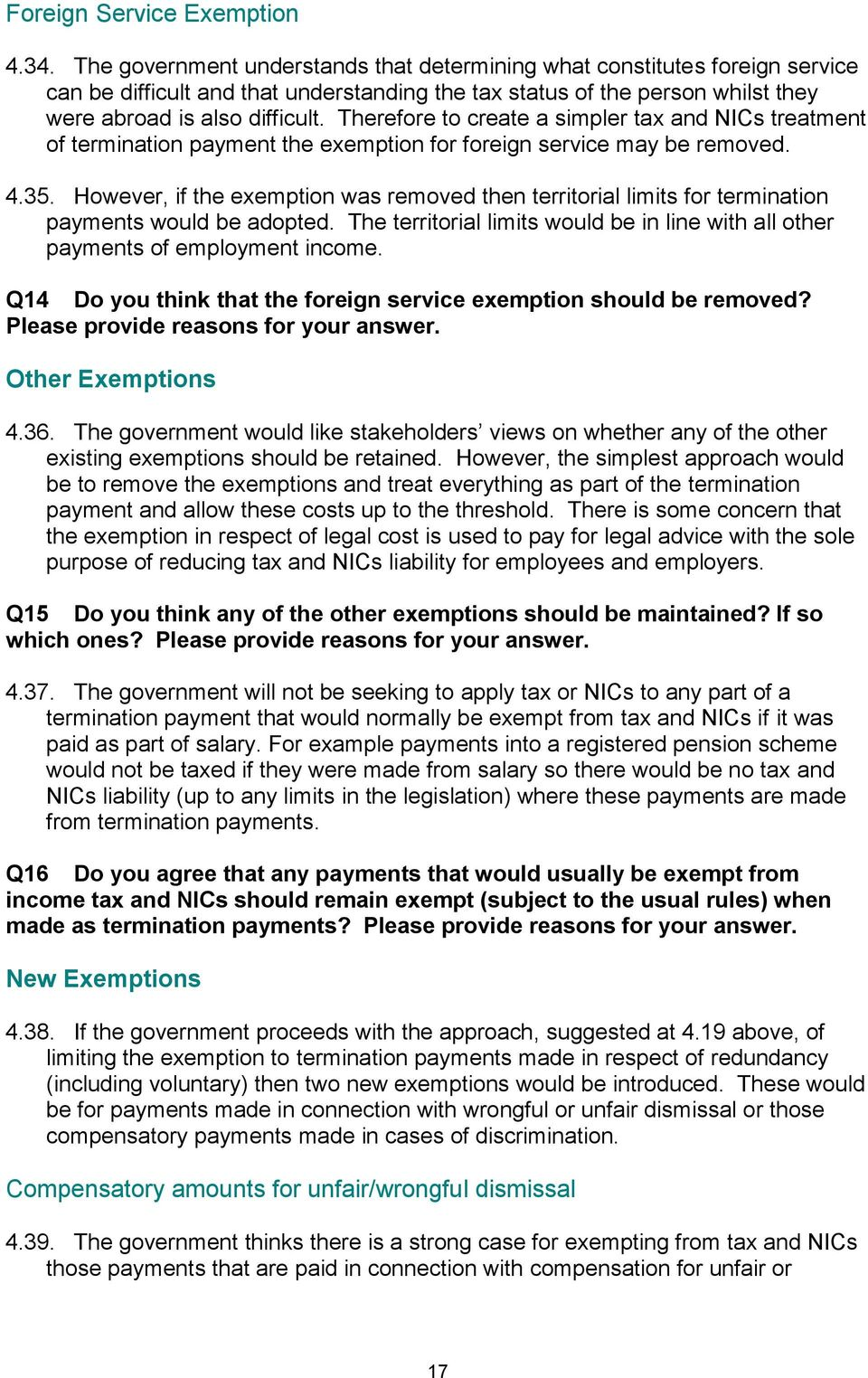 Therefore to create a simpler tax and NICs treatment of termination payment the exemption for foreign service may be removed. 4.35.