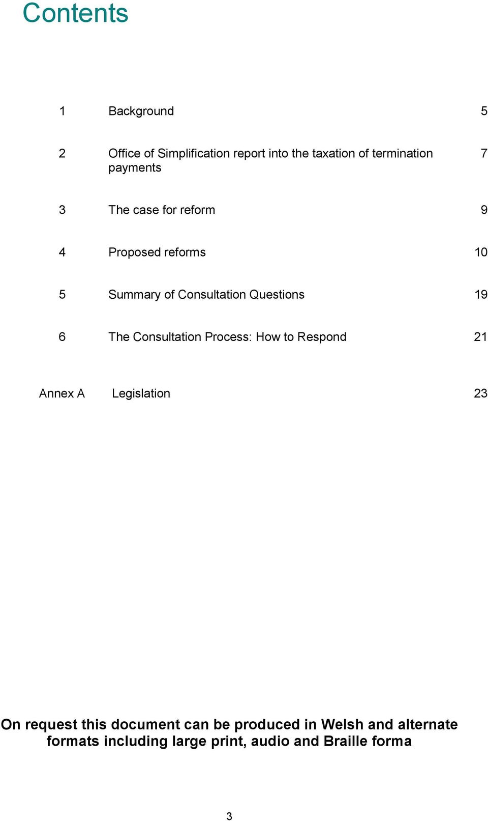 19 6 The Consultation Process: How to Respond 21 Annex A Legislation 23 On request this