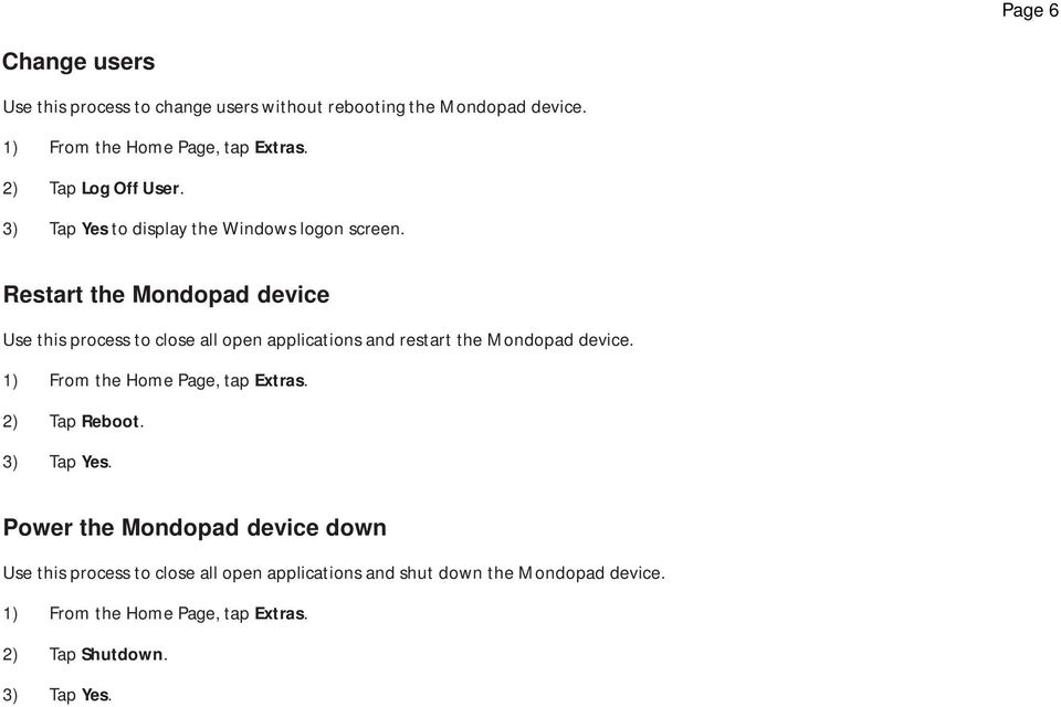 Restart the Mondopad device Use this process to close all open applications and restart the Mondopad device.