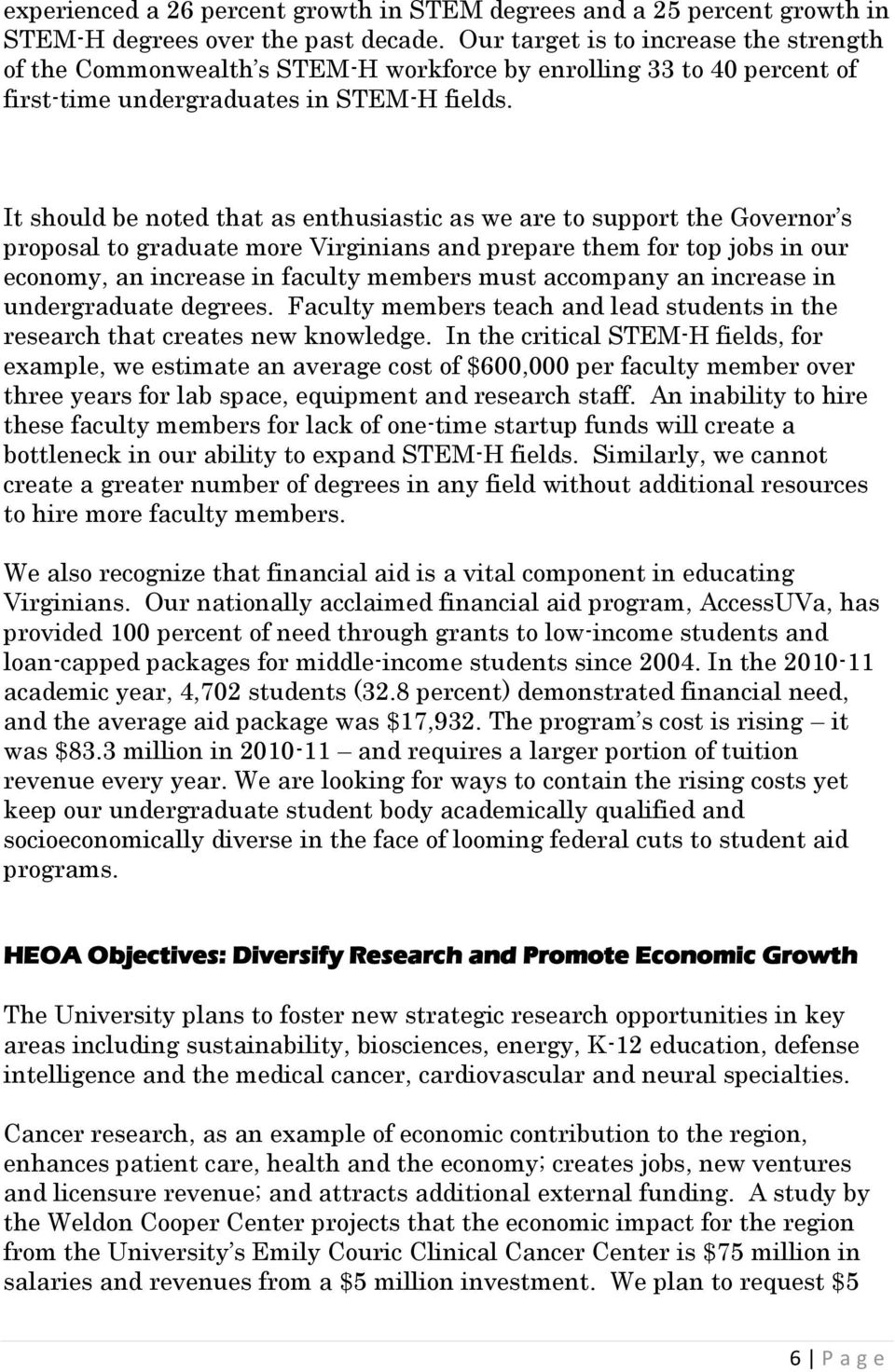 It should be noted that as enthusiastic as we are to support the Governor s proposal to graduate more Virginians and prepare them for top jobs in our economy, an increase in faculty members must