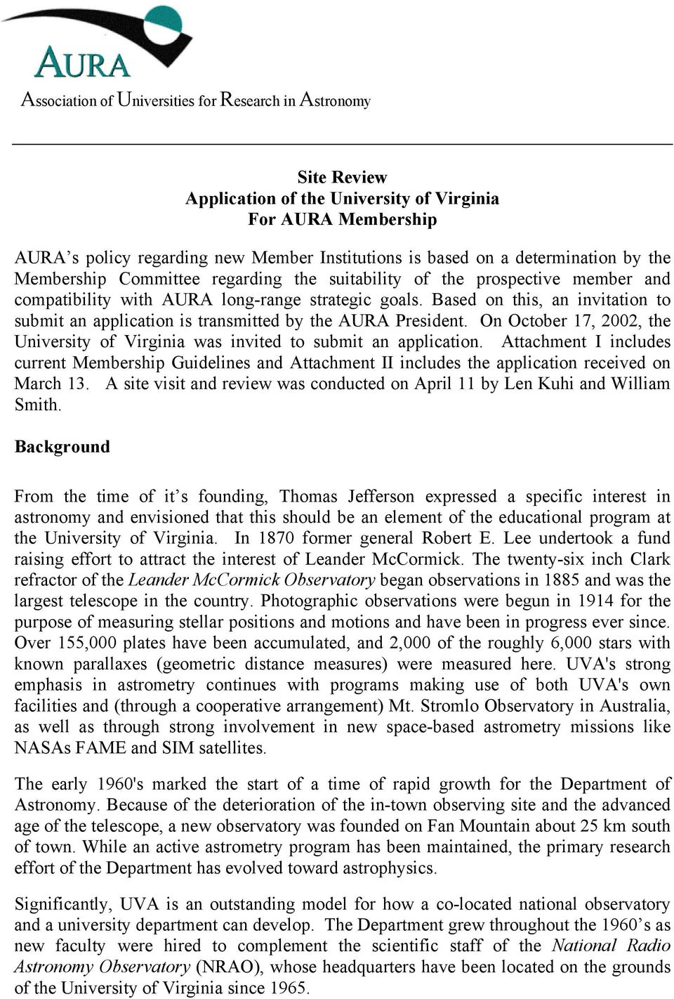 Based on this, an invitation to submit an application is transmitted by the AURA President. On October 17, 2002, the University of Virginia was invited to submit an application.