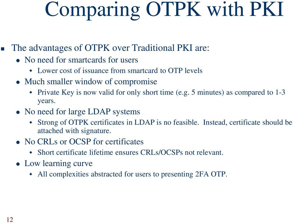 No need for large LDAP systems Strong of OTPK certificates in LDAP is no feasible. Instead, certificate should be attached with signature.