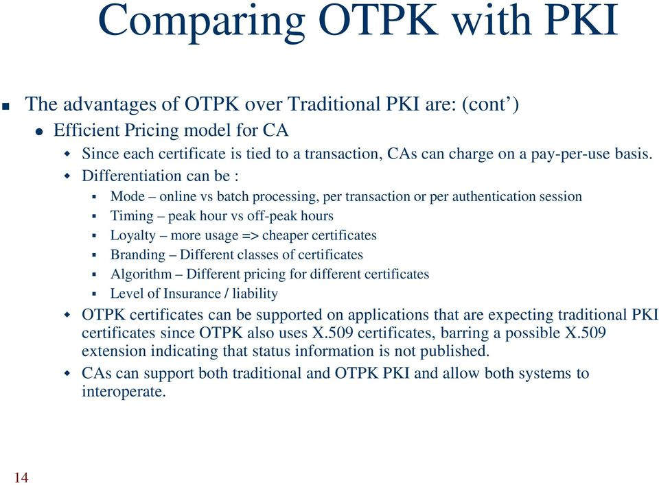 Different classes of certificates Algorithm Different pricing for different certificates Level of Insurance / liability OTPK certificates can be supported on applications that are expecting