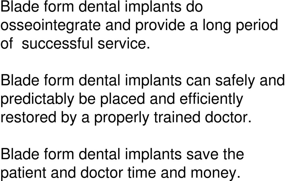 Blade form dental implants can safely and predictably be placed and