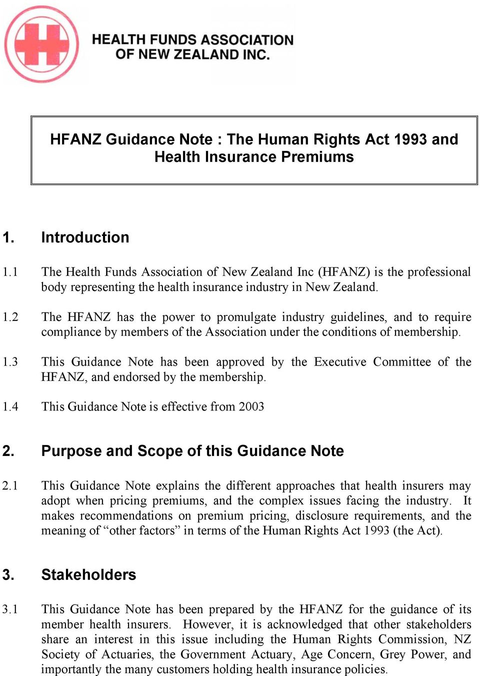 2 The HFANZ has the power to promulgate industry guidelines, and to require compliance by members of the Association under the conditions of membership. 1.
