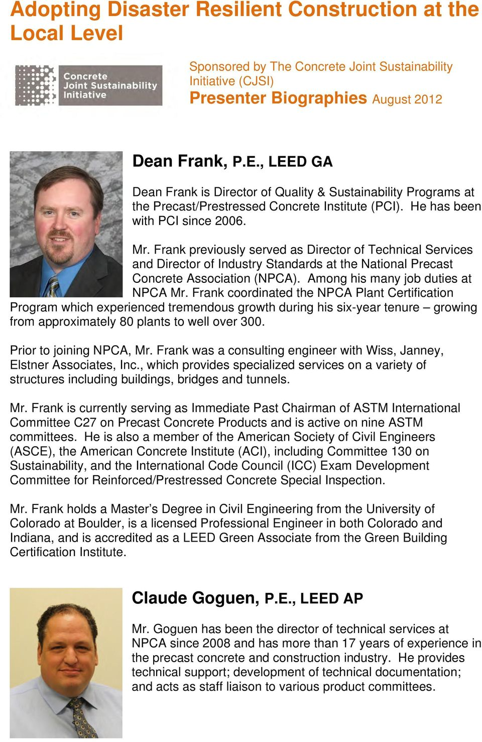 Frank previously served as Director of Technical Services and Director of Industry Standards at the National Precast Concrete Association (NPCA). Among his many job duties at NPCA Mr.
