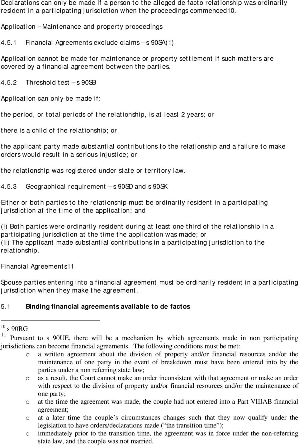 1 Financial Agreements exclude claims s 90SA(1) Application cannot be made for maintenance or property settlement if such matters are covered by a financial agreement between the parties. 4.5.