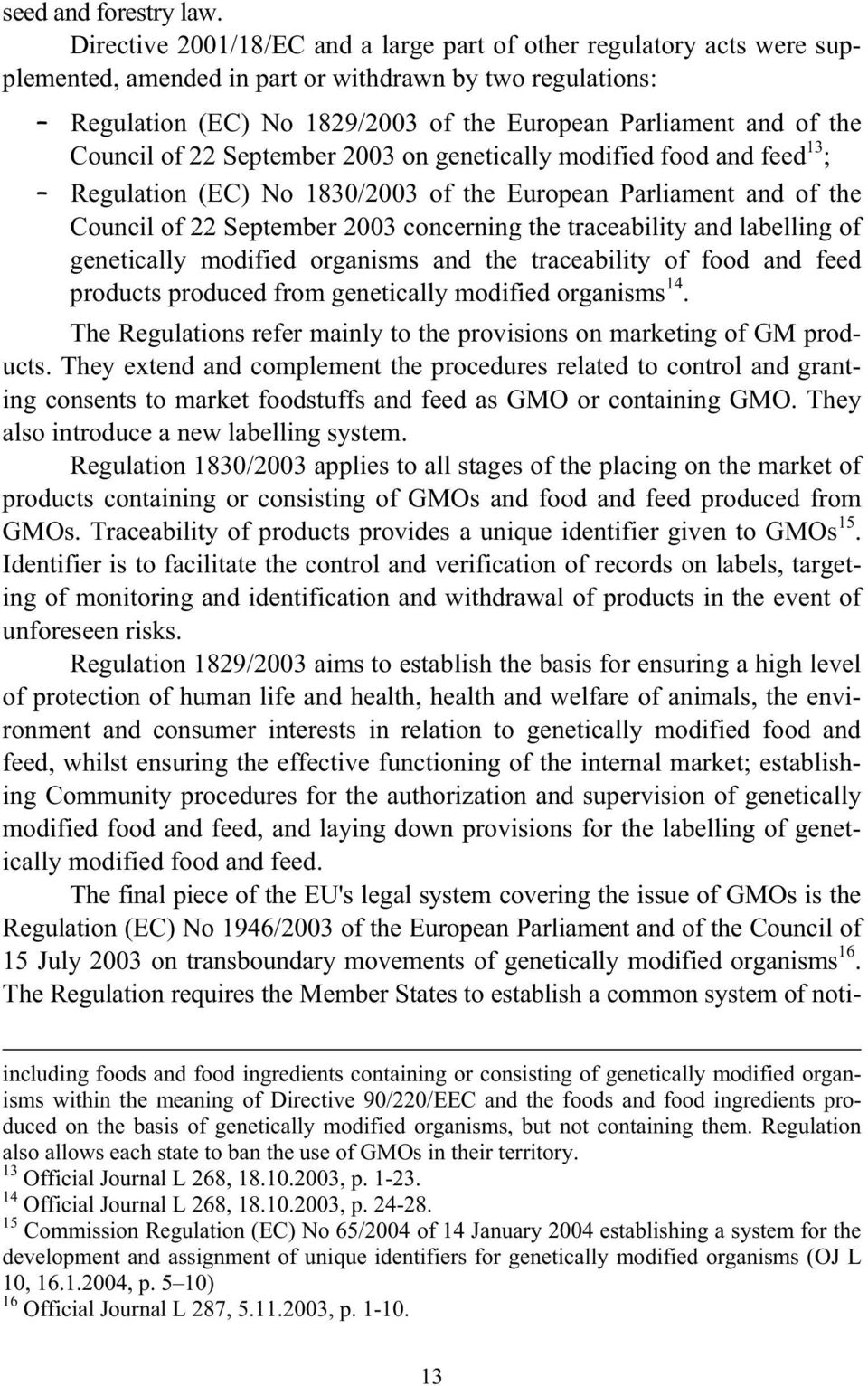 Council of 22 September 2003 on genetically modified food and feed 13 ; Regulation (EC) No 1830/2003 of the European Parliament and of the Council of 22 September 2003 concerning the traceability and