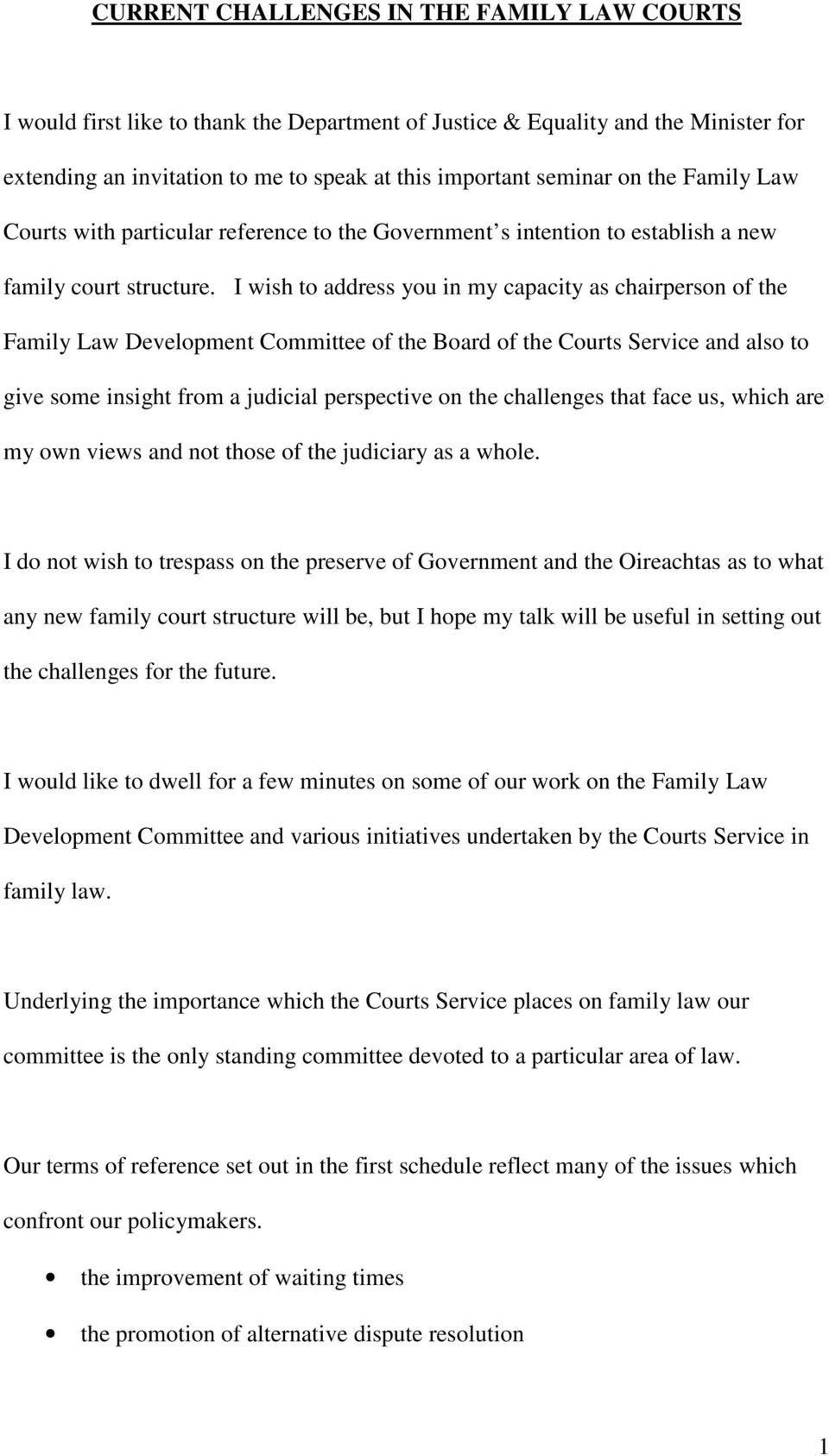 I wish to address you in my capacity as chairperson of the Family Law Development Committee of the Board of the Courts Service and also to give some insight from a judicial perspective on the