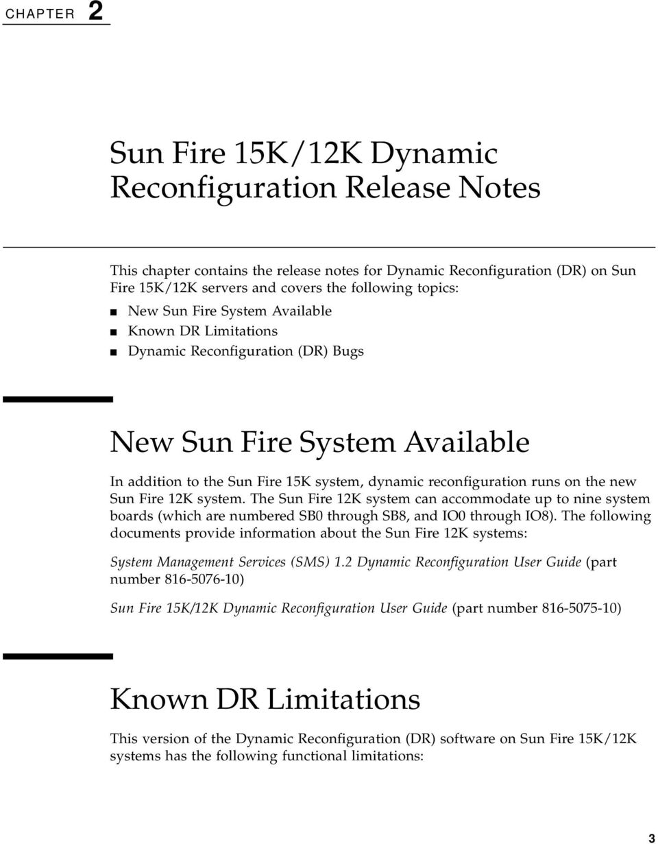 Fire 12K system. The Sun Fire 12K system can accommodate up to nine system boards (which are numbered SB0 through SB8, and IO0 through IO8).