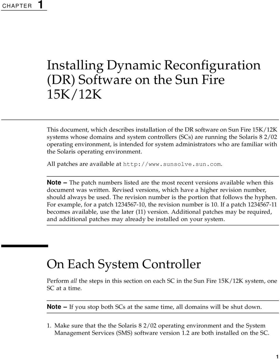 All patches are available at http://www.sunsolve.sun.com. Note The patch numbers listed are the most recent versions available when this document was written.