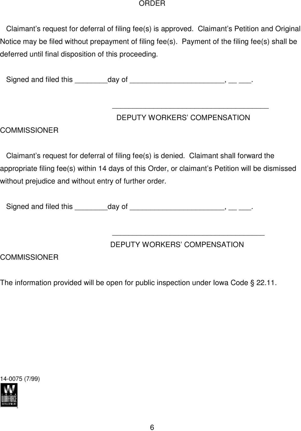 COMMISSIONER DEPUTY WORKERS COMPENSATION Claimant s request for deferral of filing fee(s) is denied.