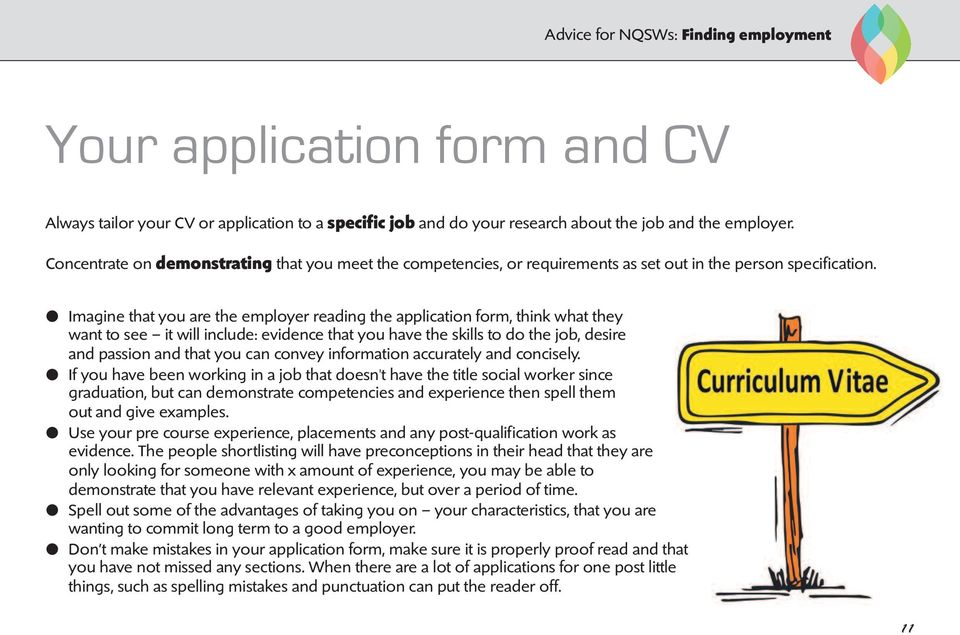l Imagine that you are the employer reading the application form, think what they want to see it will include: evidence that you have the skills to do the job, desire and passion and that you can