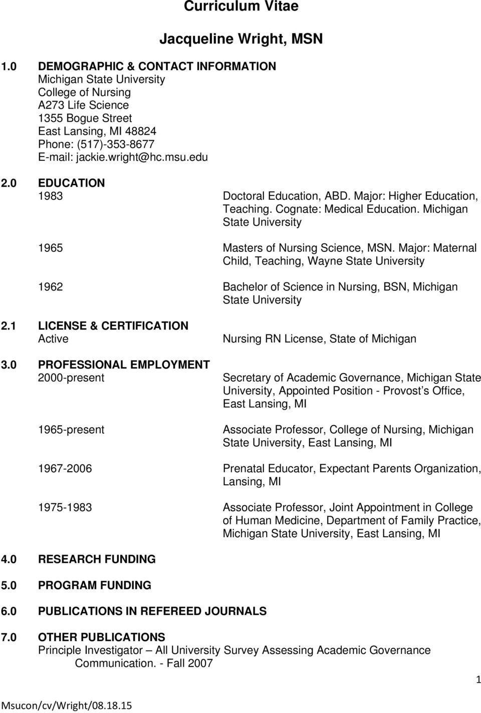 0 EDUCATION 1983 Doctoral Education, ABD. Major: Higher Education, Teaching. Cognate: Medical Education. Michigan State University 1965 Masters of Nursing Science, MSN.