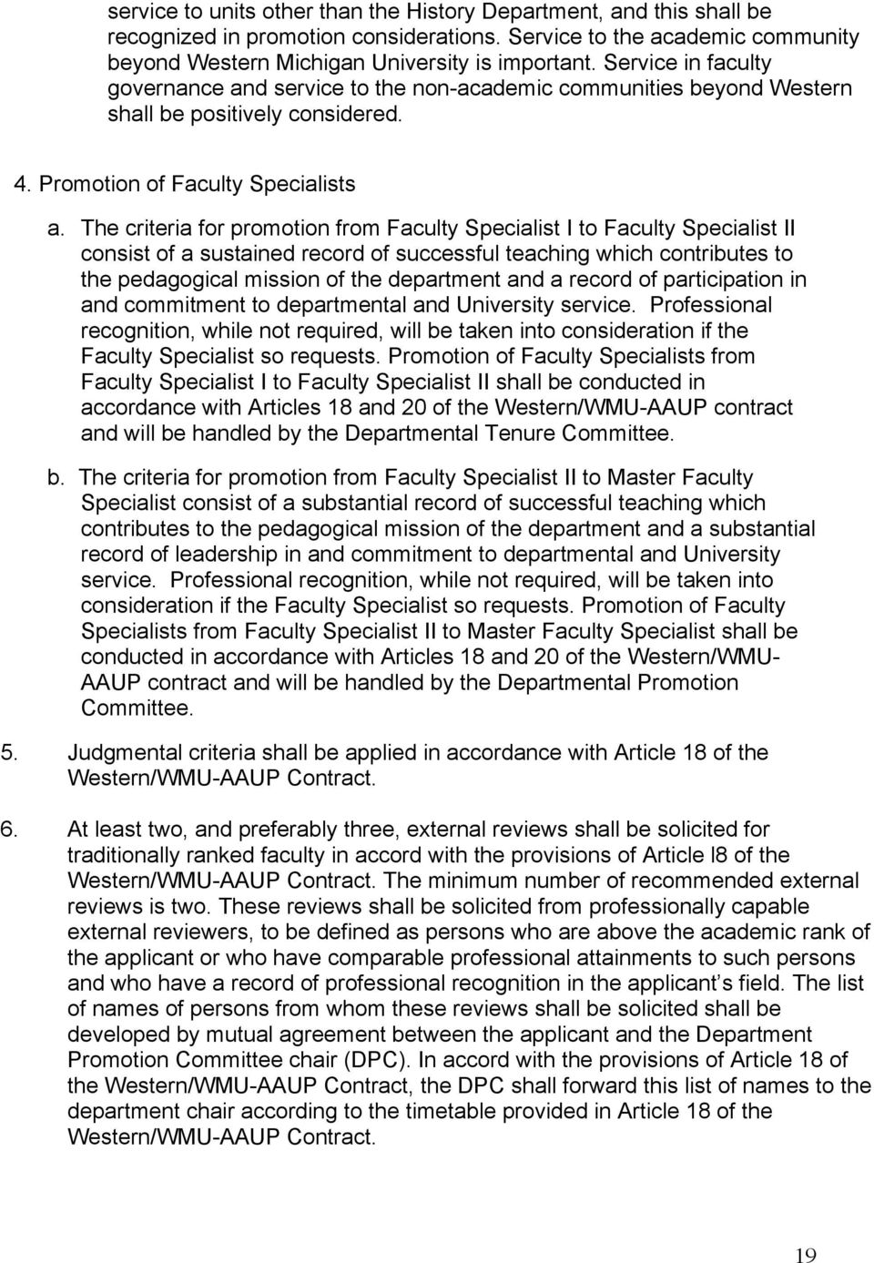 The criteria for promotion from Faculty Specialist I to Faculty Specialist II consist of a sustained record of successful teaching which contributes to the pedagogical mission of the department and a