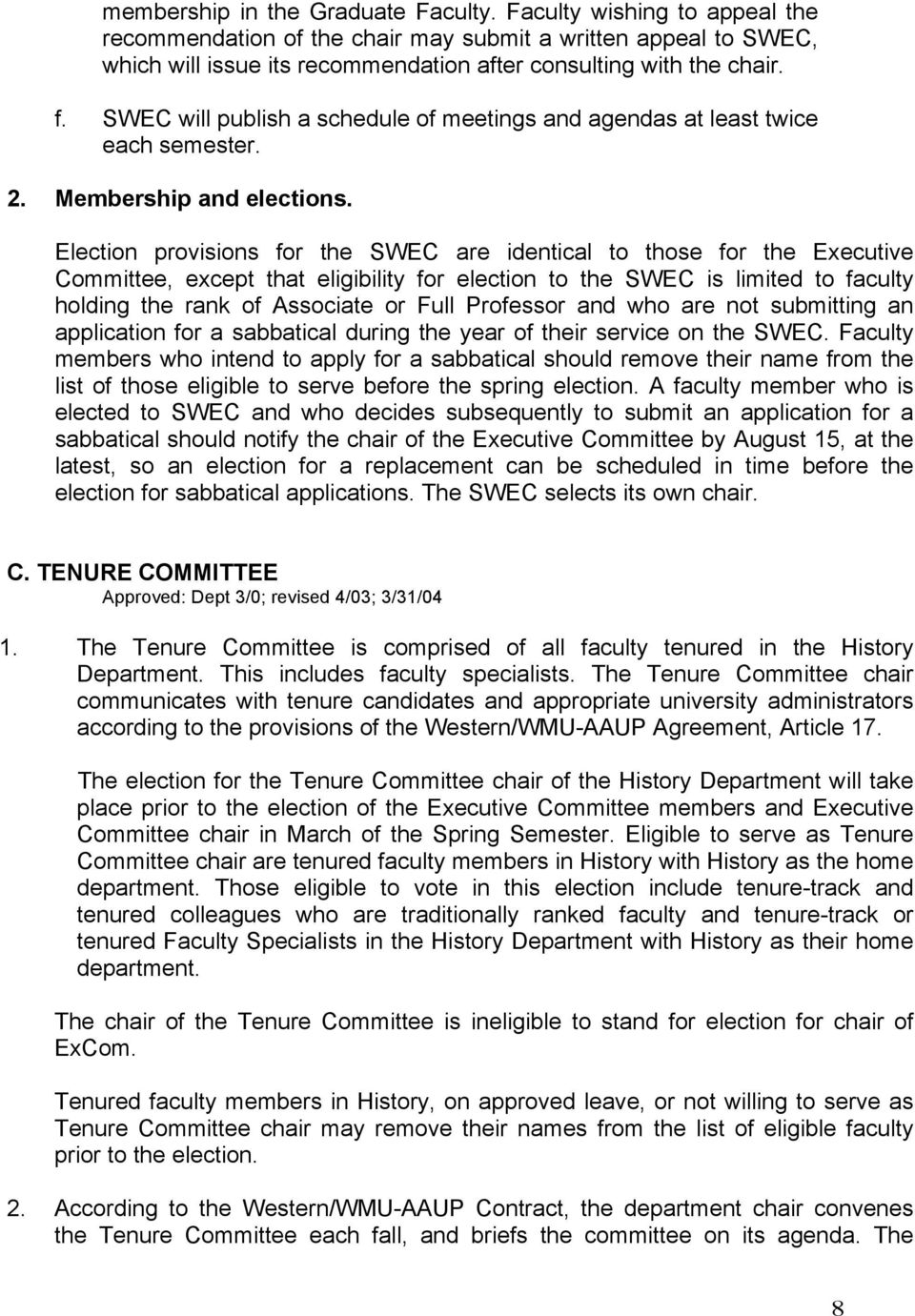 Election provisions for the SWEC are identical to those for the Executive Committee, except that eligibility for election to the SWEC is limited to faculty holding the rank of Associate or Full