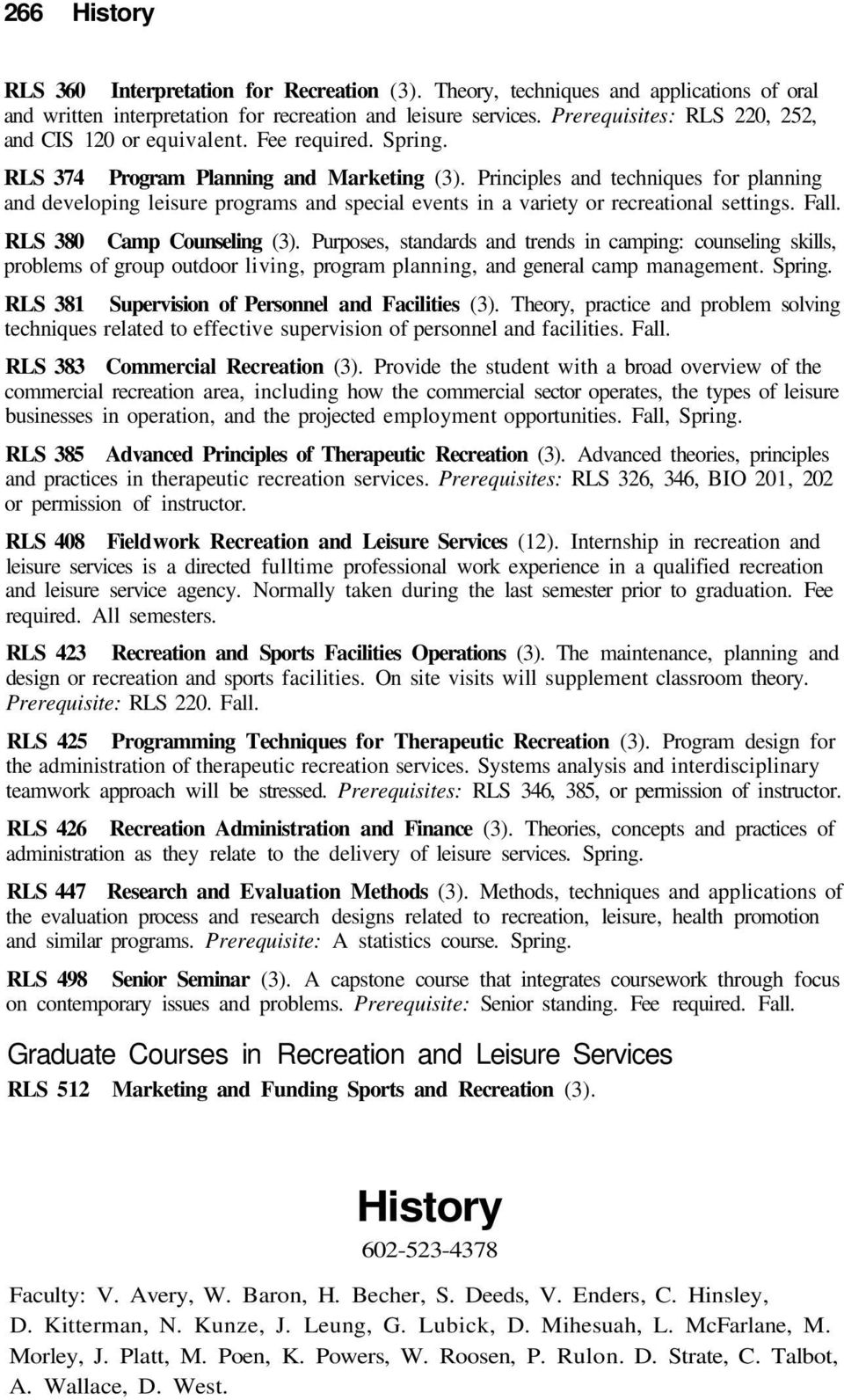 Principles and techniques for planning and developing leisure programs and special events in a variety or recreational settings. Fall. RLS 380 Camp Counseling (3).