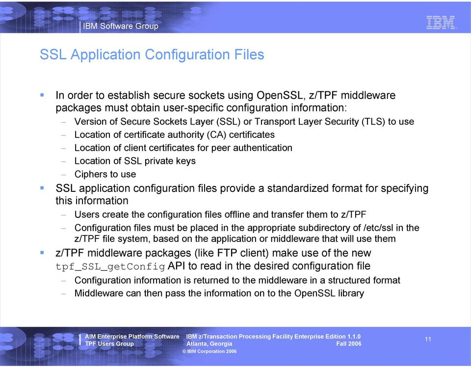 SSL application configuration files provide a standardized format for specifying this information Users create the configuration files offline and transfer them to z/tpf Configuration files must be