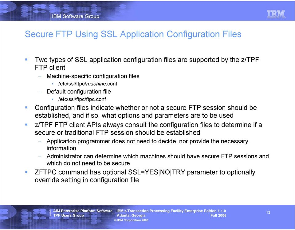 conf Configuration files indicate whether or not a secure FTP session should be established, and if so, what options and parameters are to be used z/tpf FTP client APIs always consult the