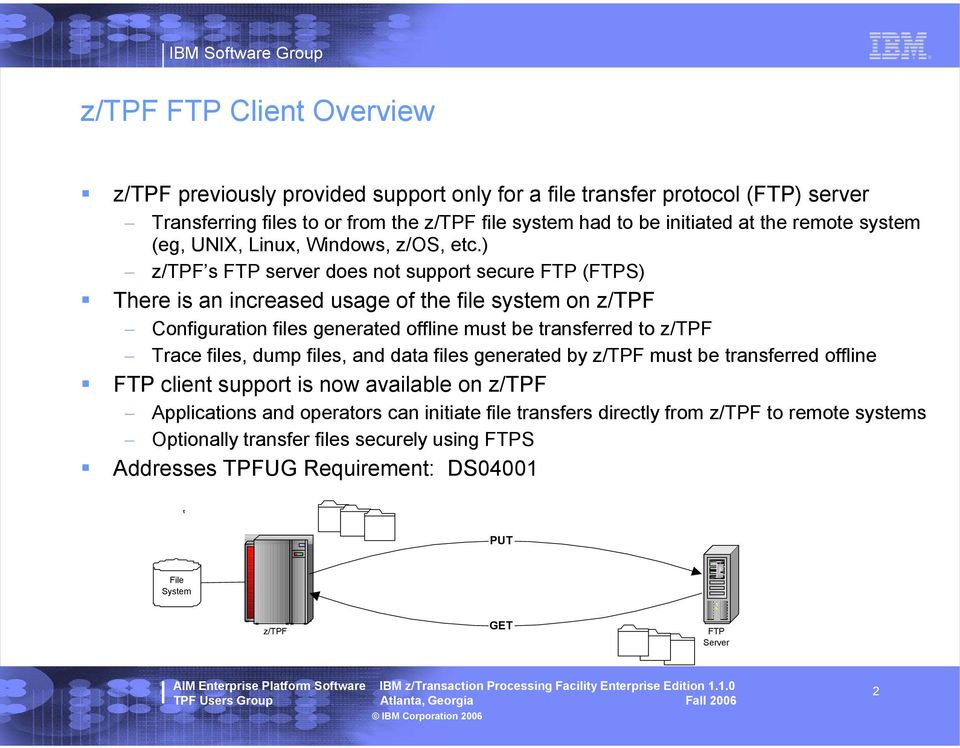 ) z/tpf s FTP server does not support secure FTP (FTPS) There is an increased usage of the file system on z/tpf Configuration files generated offline must be transferred to z/tpf Trace