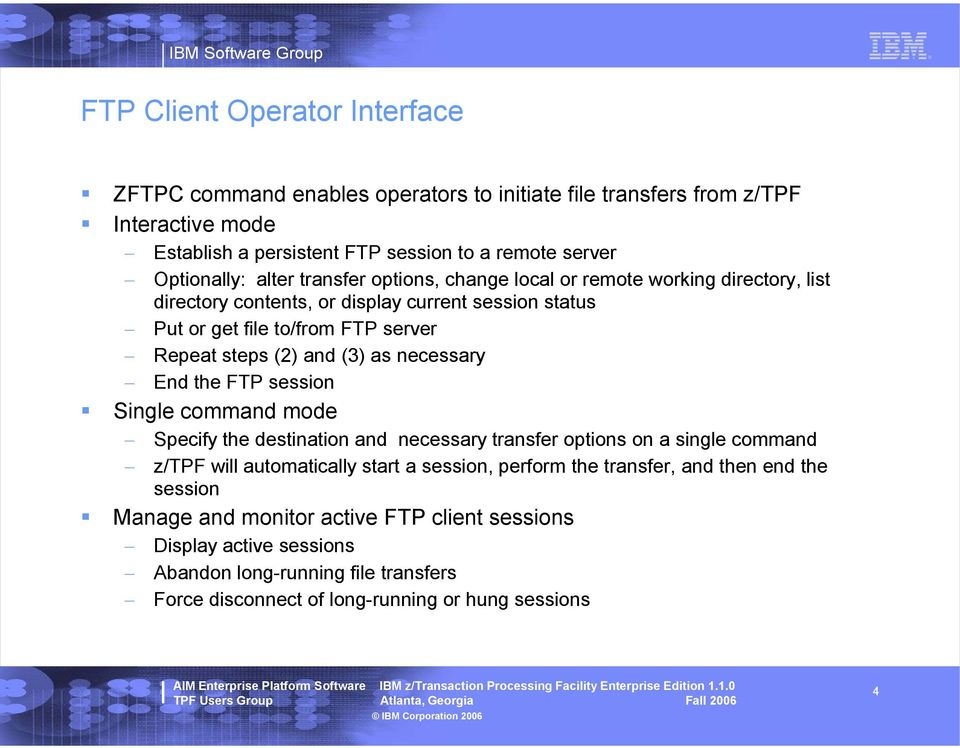as necessary End the FTP session Single command mode Specify the destination and necessary transfer options on a single command z/tpf will automatically start a session, perform the
