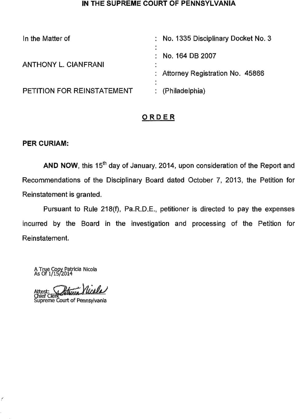 45866 (Philadelphia) ORDER PER CURIAM: AND NOW, this 15 1 h day of January, 2014, upon consideration of the Report and Recommendations of the Disciplinary Board dated
