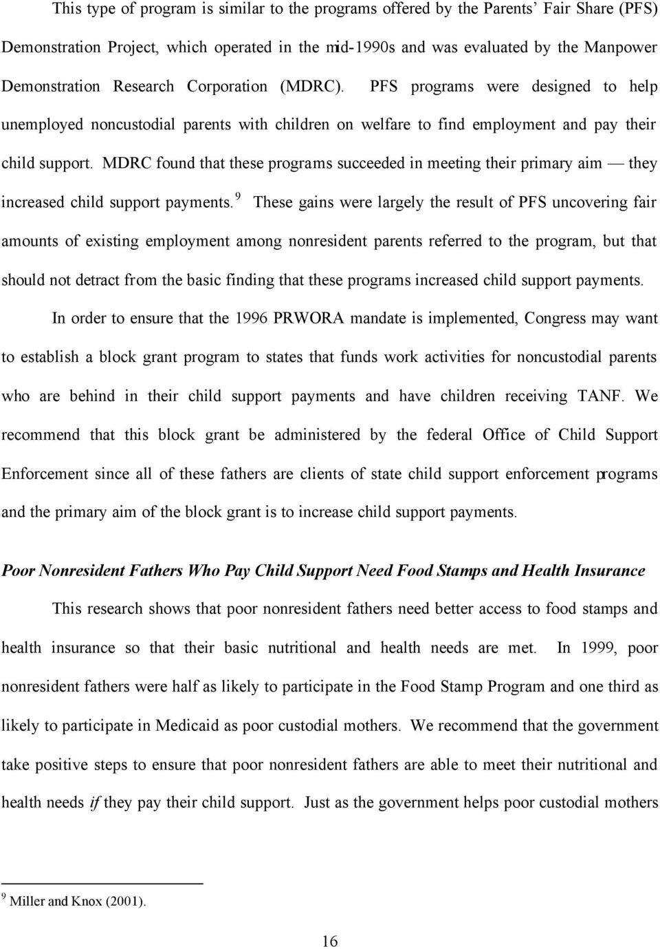 MDRC found that these programs succeeded in meeting their primary aim they increased child support payments.