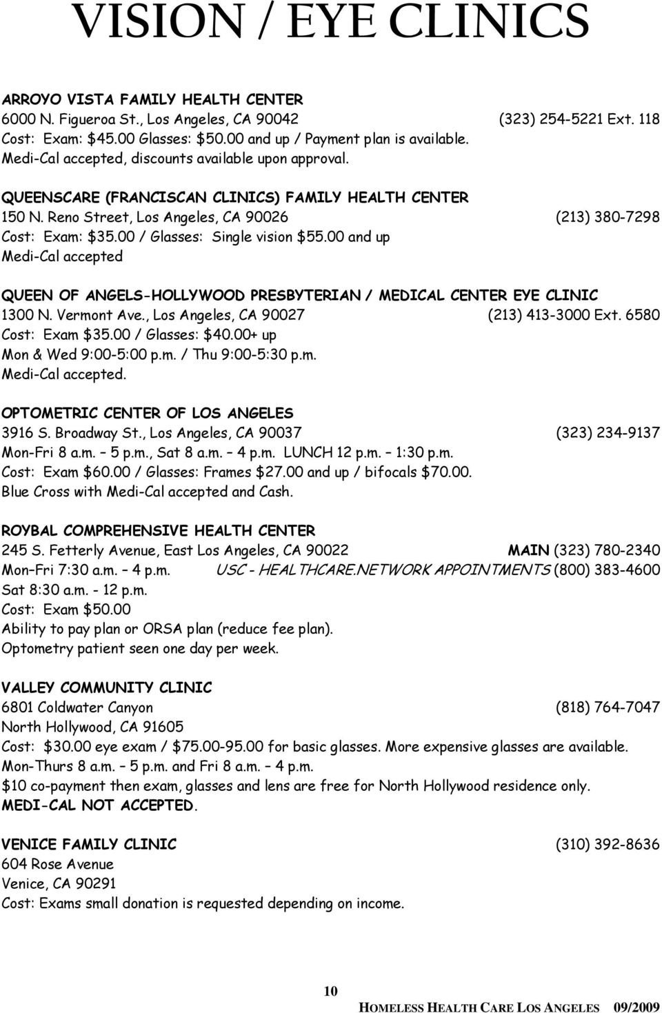 00 / Glasses: Single vision $55.00 and up Medi-Cal accepted QUEEN OF ANGELS-HOLLYWOOD PRESBYTERIAN / MEDICAL CENTER EYE CLINIC 1300 N. Vermont Ave., Los Angeles, CA 90027 (213) 413-3000 Ext.