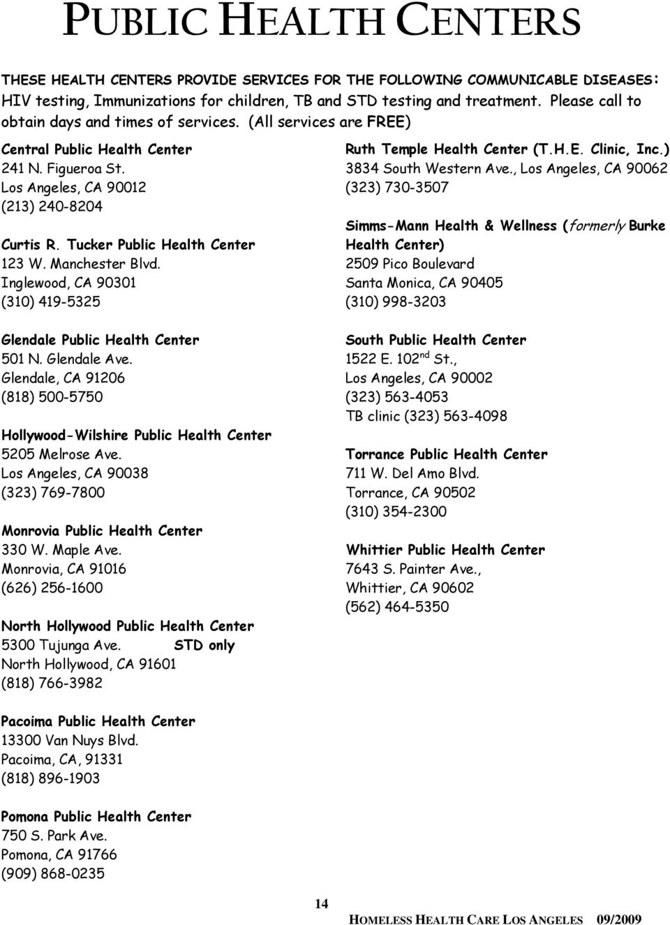 Tucker Public Health Center 123 W. Manchester Blvd. Inglewood, CA 90301 (310) 419-5325 Ruth Temple Health Center (T.H.E. Clinic, Inc.) 3834 South Western Ave.