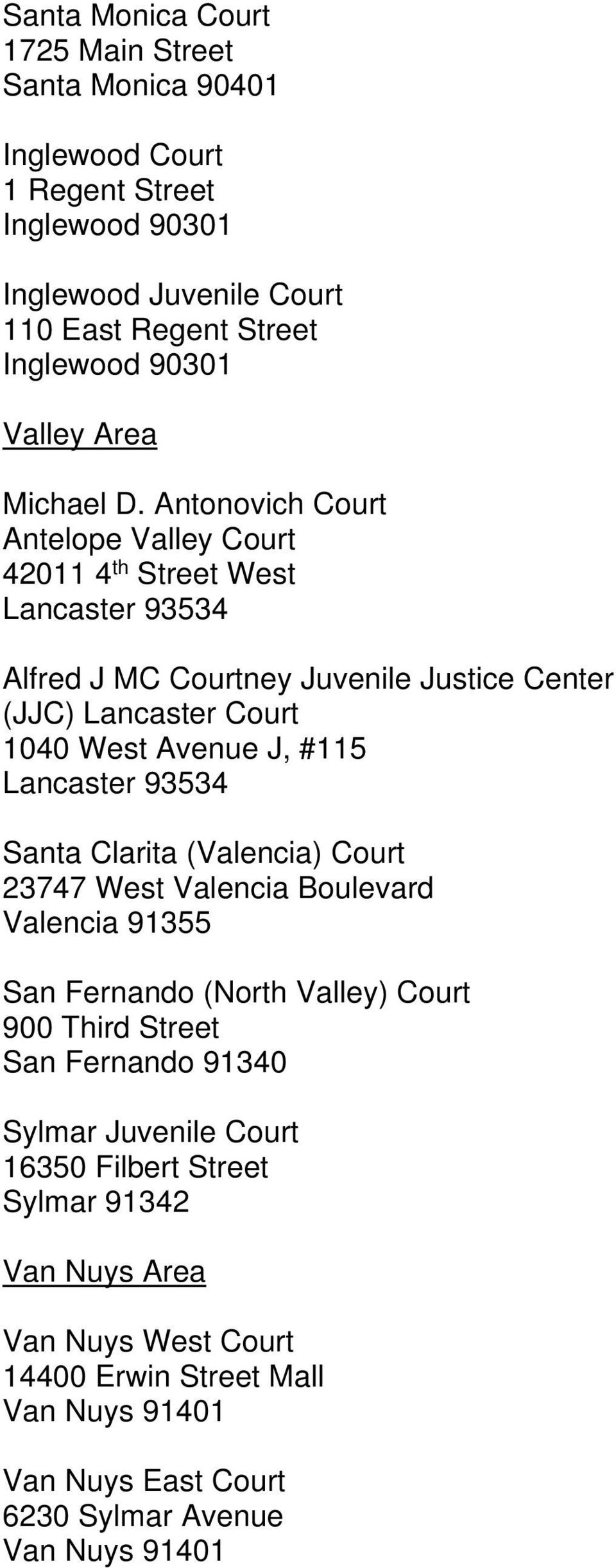 Antonovich Court Antelope Valley Court 42011 4 th Street West Lancaster 93534 Alfred J MC Courtney Juvenile Justice Center (JJC) Lancaster Court 1040 West Avenue J, #115
