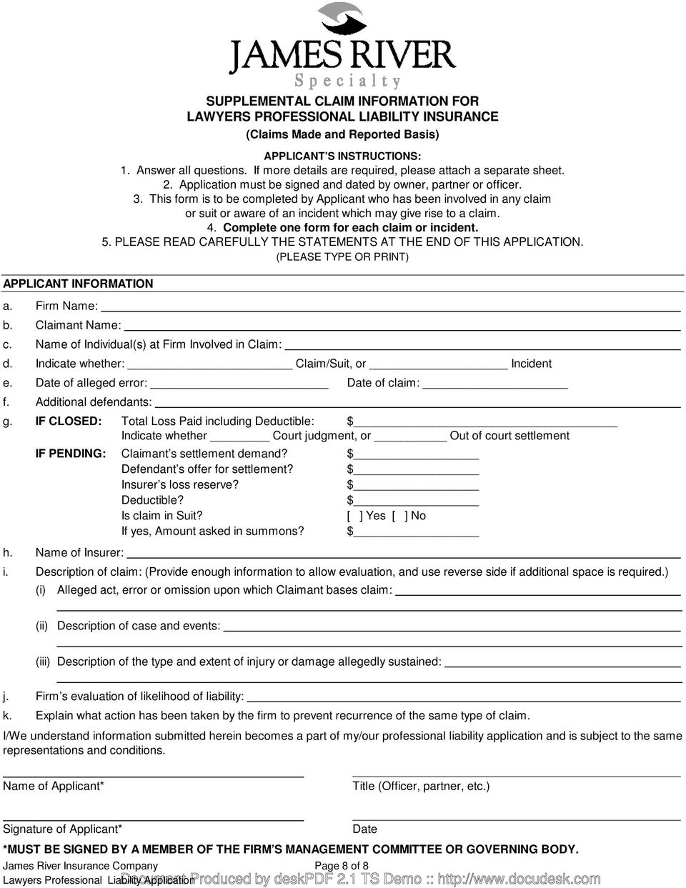 This form is to be completed by Applicant who has been involved in any claim or suit or aware of an incident which may give rise to a claim. 4. Complete one form for each claim or incident. 5.