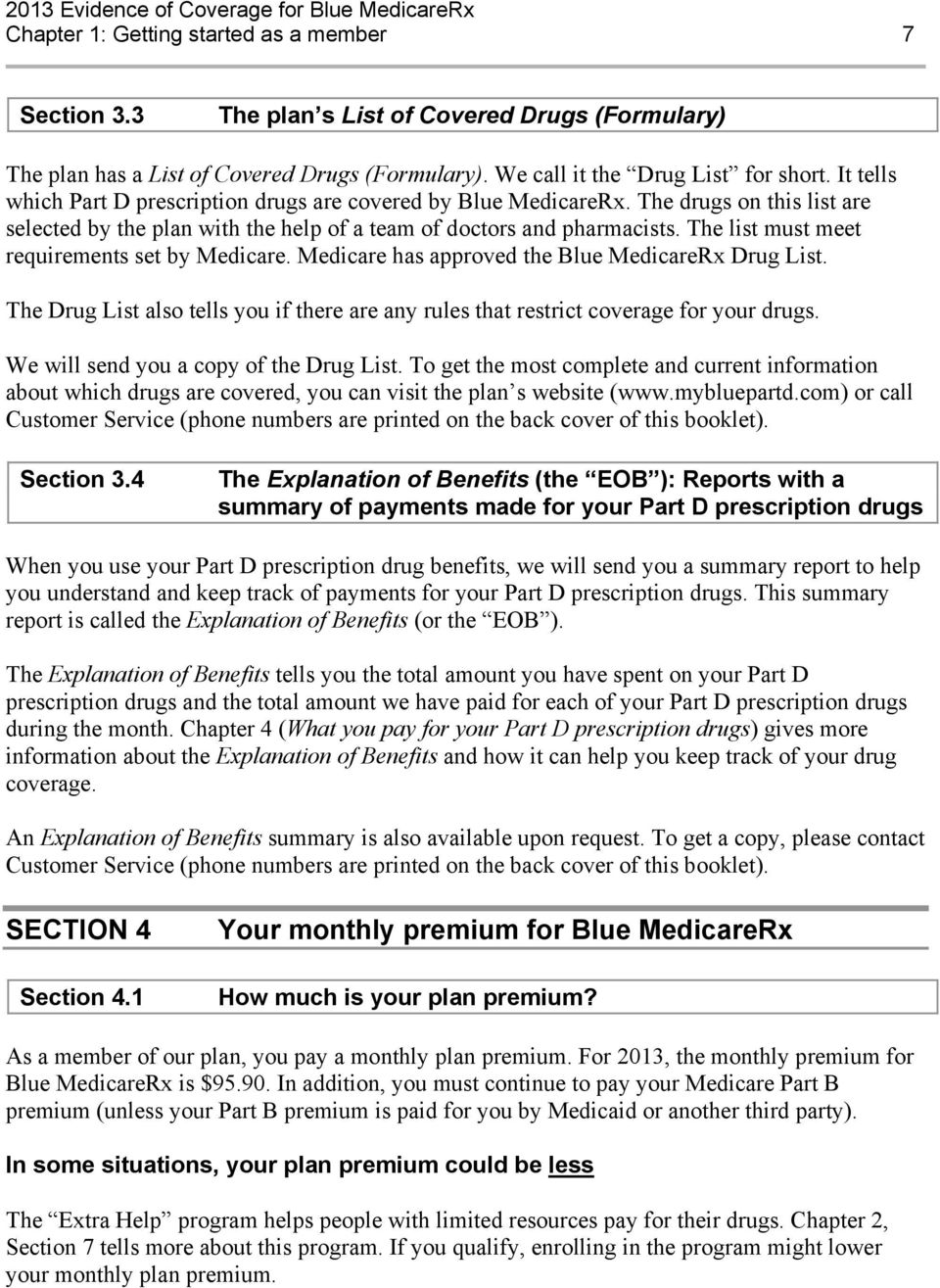 The list must meet requirements set by Medicare. Medicare has approved the Blue MedicareRx Drug List. The Drug List also tells you if there are any rules that restrict coverage for your drugs.