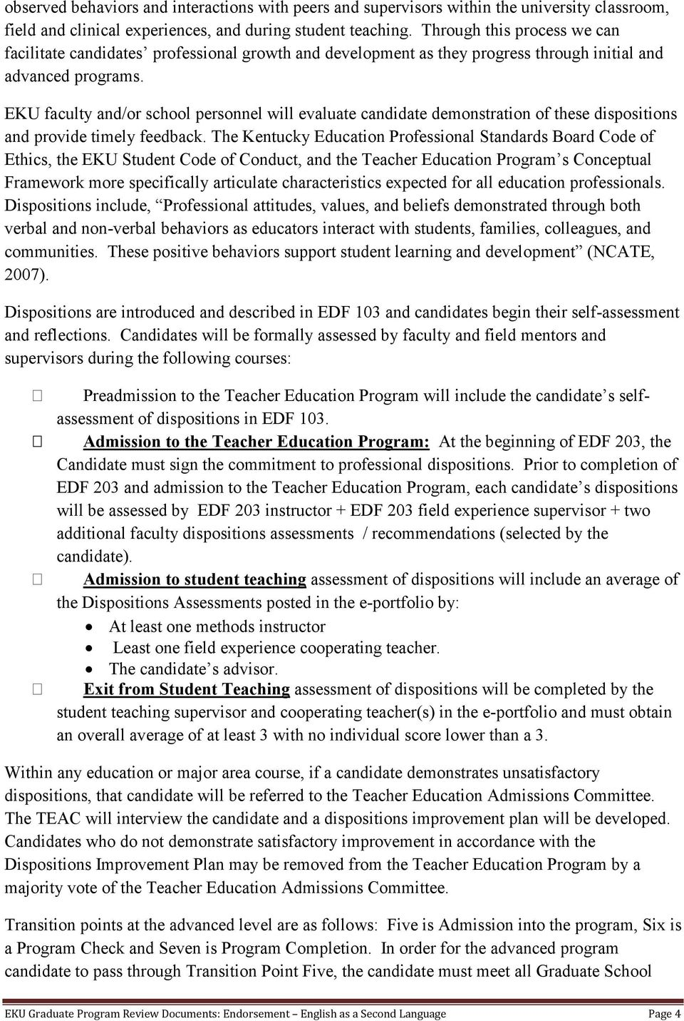 EKU faculty and/or school personnel will evaluate candidate demonstration of these dispositions and provide timely feedback.