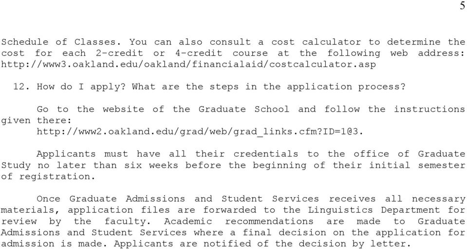 Go to the website of the Graduate School and follow the instructions given there: http://www2.oakland.edu/grad/web/grad_links.cfm?id=1@3.