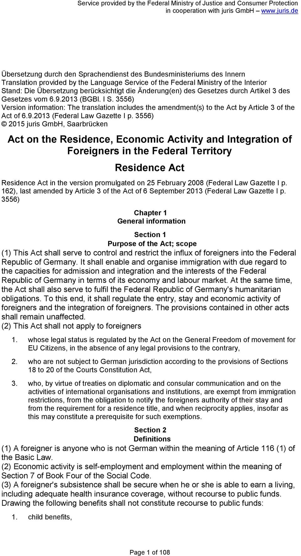 3556) 2015 juris GmbH, Saarbrücken Act on the Residence, Economic Activity and Integration of Foreigners in the Federal Territory Residence Act Residence Act in the version promulgated on 25 February