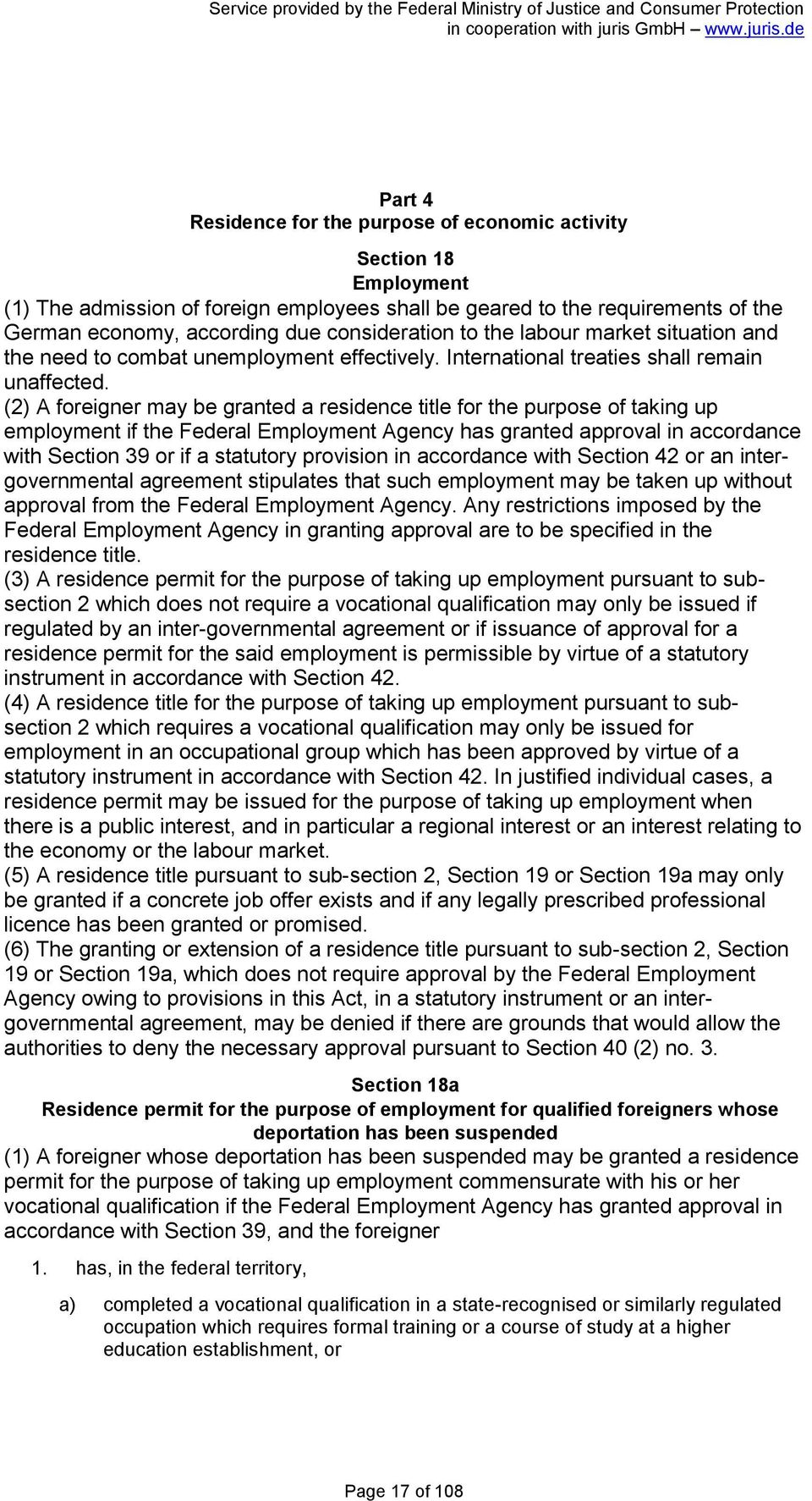 (2) A foreigner may be granted a residence title for the purpose of taking up employment if the Federal Employment Agency has granted approval in accordance with Section 39 or if a statutory