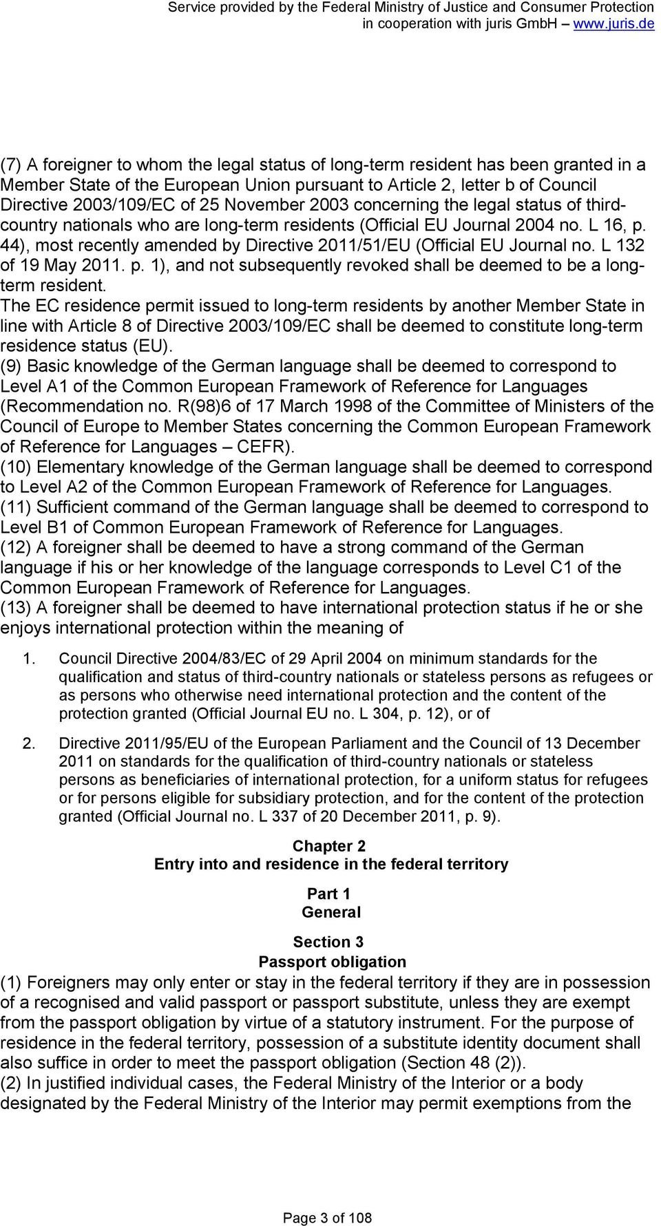 44), most recently amended by Directive 2011/51/EU (Official EU Journal no. L 132 of 19 May 2011. p. 1), and not subsequently revoked shall be deemed to be a longterm resident.