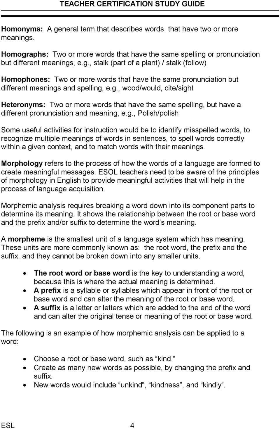 be to identify misspelled words, to recognize multiple meanings of words in sentences, to spell words correctly within a given context, and to match words with their meanings.