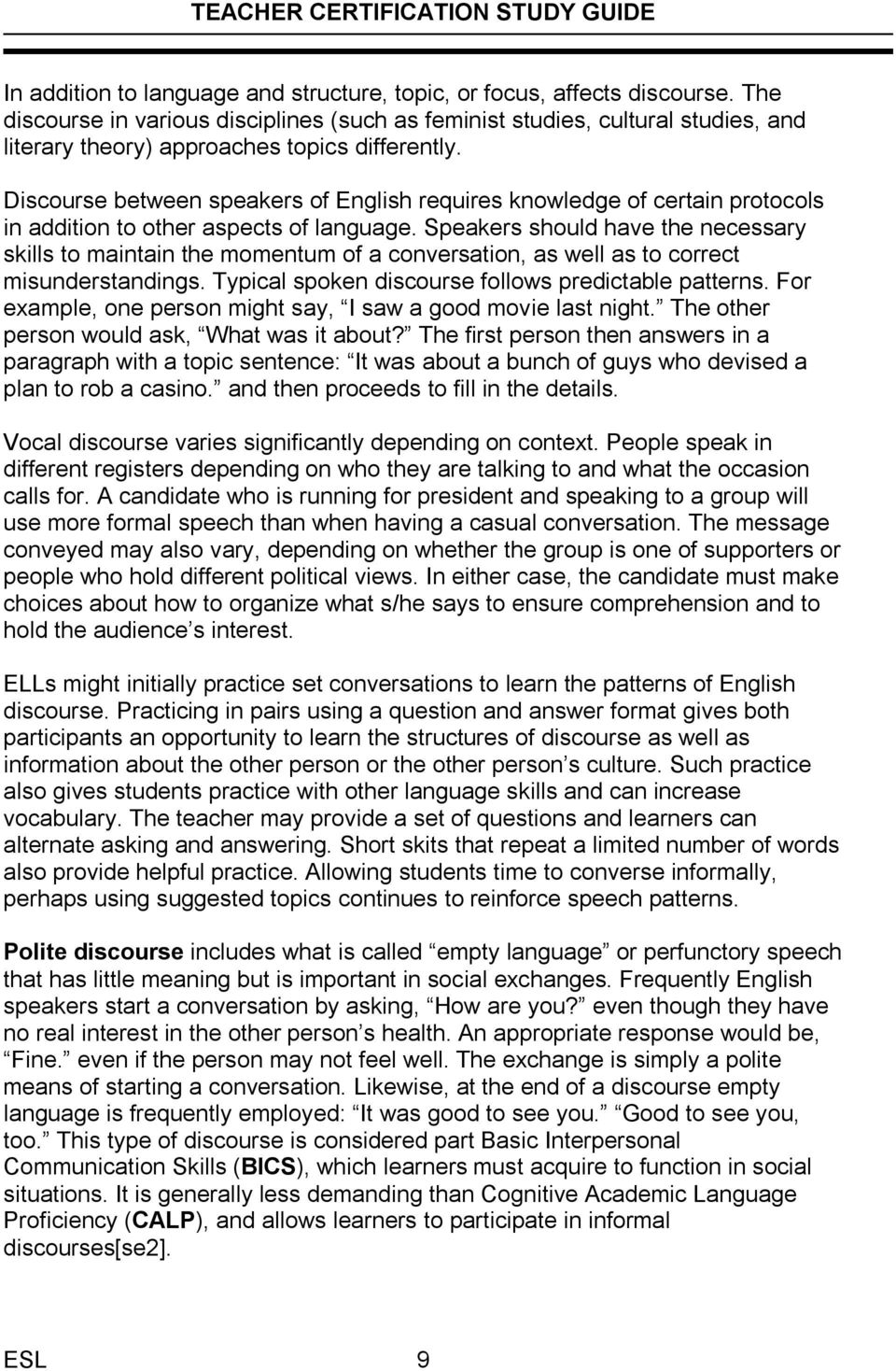 Discourse between speakers of English requires knowledge of certain protocols in addition to other aspects of language.