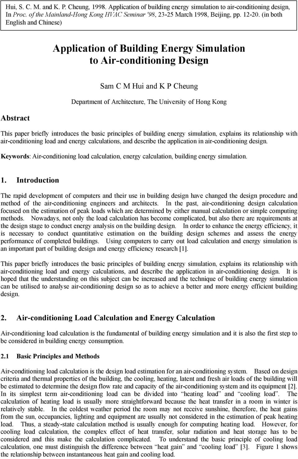 paper briefly introduces the basic principles of building energy simulation, explains its relationship with air-conditioning load and energy calculations, and describe the application in