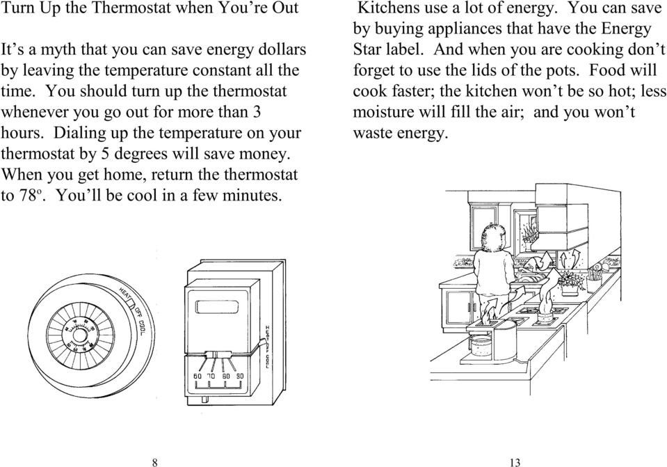 When you get home, return the thermostat o to 78. You ll be cool in a few minutes. Kitchens use a lot of energy.