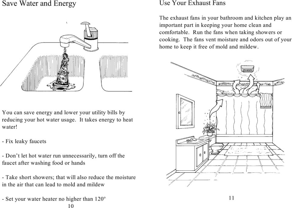 You can save energy and lower your utility bills by reducing your hot water usage. It takes energy to heat water!