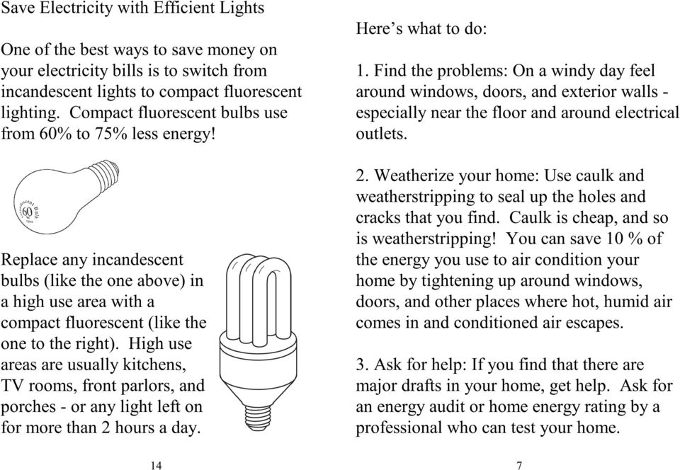 High use areas are usually kitchens, TV rooms, front parlors, and porches - or any light left on for more than 2 hours a day. Here s what to do: 1.