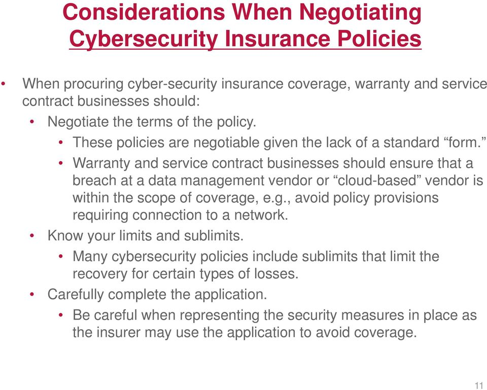 Warranty and service contract businesses should ensure that a breach at a data management vendor or cloud-based vendor is within the scope of coverage, e.g., avoid policy provisions requiring connection to a network.