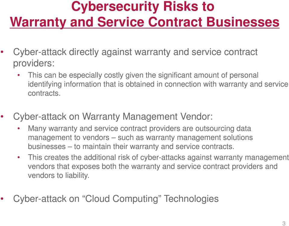Cyber-attack on Warranty Management Vendor: Many warranty and service contract providers are outsourcing data management to vendors such as warranty management solutions businesses to