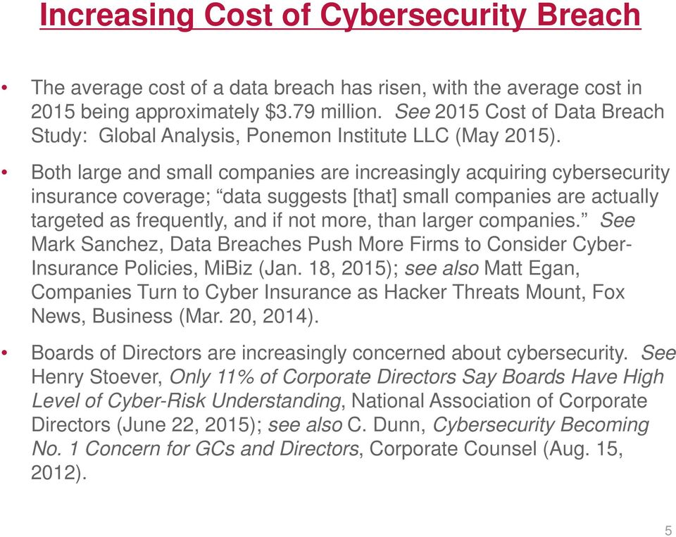 Both large and small companies are increasingly acquiring cybersecurity insurance coverage; data suggests [that] small companies are actually targeted as frequently, and if not more, than larger