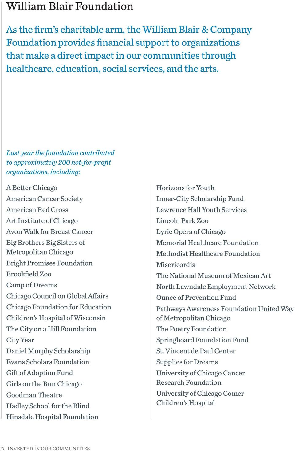 Last year the foundation contributed to approximately 200 not-for-profit organizations, including: A Better Chicago American Cancer Society American Red Cross Art Institute of Chicago Avon Walk for