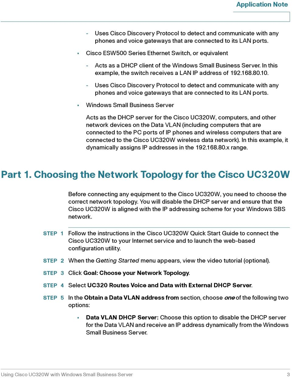 Windows Small Business Server Acts as the DHCP server for the Cisco UC320W, computers, and other network devices on the Data VLAN (including computers that are connected to the PC ports of IP phones