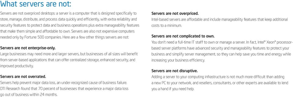 Servers are also not expensive computers needed only by Fortune 500 companies. Here are a few other things servers are not: Servers are not enterprise-only.
