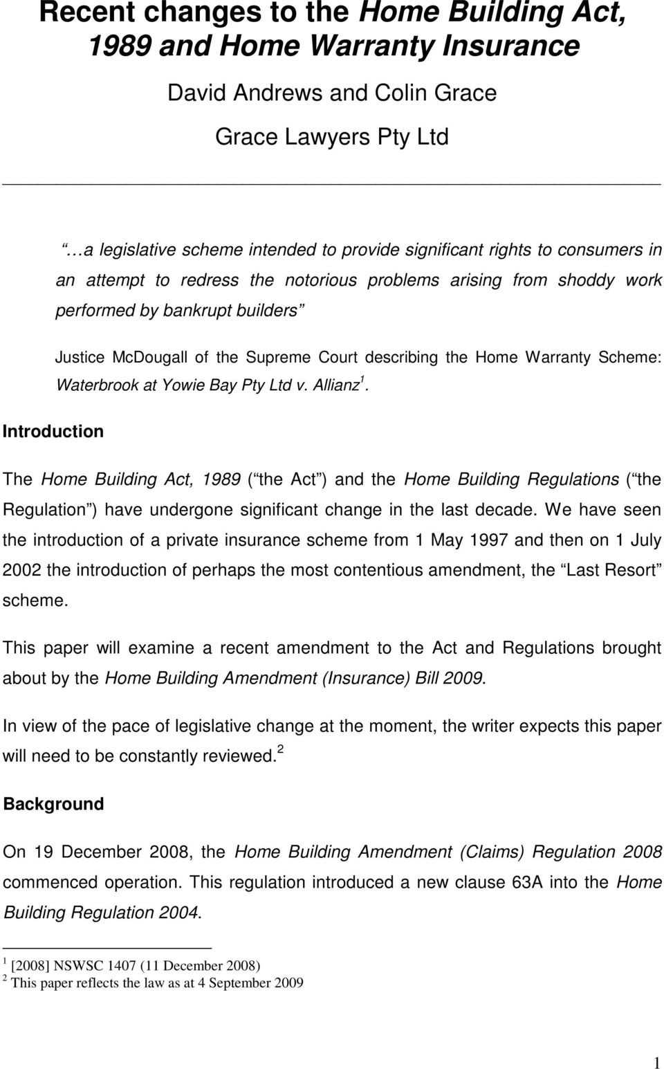 Waterbrook at Yowie Bay Pty Ltd v. Allianz 1. The Home Building Act, 1989 ( the Act ) and the Home Building Regulations ( the Regulation ) have undergone significant change in the last decade.
